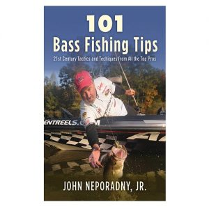 101 Bass Fishing Tips Twenty-First Century Bassing Tactics and Techniques from All the Top Pros, By John Neporadny Jr.