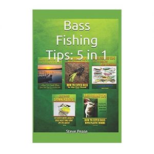 Bass Fishing Tips 5 in 1 All 5 books to make you a better bass fisherman, By Steve G Pease