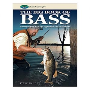 Big Book of Bass Strategies for Catching Largemouth and Smallmouth, By Steve Hauge