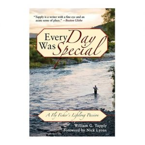 Every Day Was Special A Fly Fisher's Lifelong Passion, By William G. Tapply