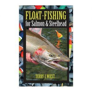 Float-Fishing for Salmon & Steelhead, By Terry J. Wiest