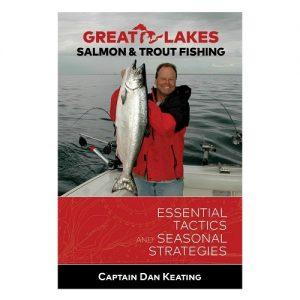 Great Lakes Salmon and Fishing Essential Tactics and Seasonal Strategies, By Dan Keating Et Al