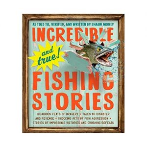 Incredible – and True! Fishing Stories