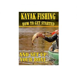 KAYAK FISHING How to get started and set up your boat, By Steve Pease