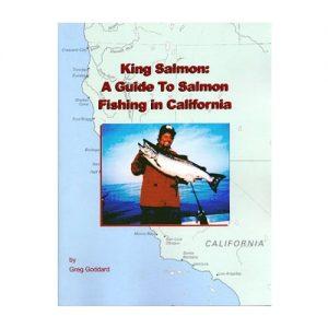 King Salmon A Guide to Salmon Fishing in California, By Gregg Goddard