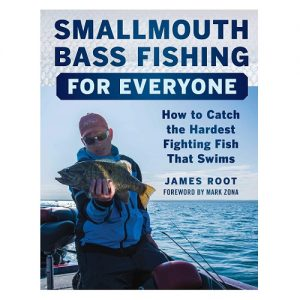 Smallmouth Bass Fishing for Everyone How to Catch the Hardest Fighting Fish That Swims, By James Root