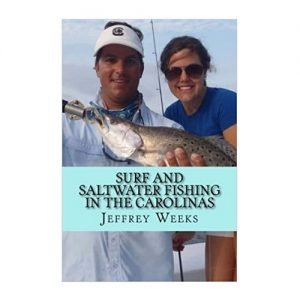 Surf and Saltwater Fishing in the Carolinas, By Jeffery Weeks