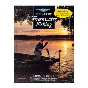 The Art of Freshwater Fishing A How-To Guide (The Freshwater Angler), By Creative Publishing