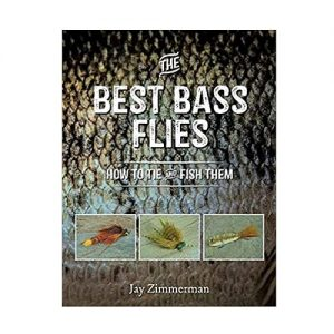 The Best Bass Flies How to Tie and Fish Them, By Jay Zimmerman