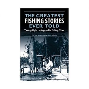 The Greatest Fishing Stories Ever Told Twenty-Eight Unforgettable Fishing Tales