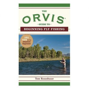 The Orvis Guide to Beginning Fly Fishing 101 Tips for the Absolute Beginner, By The Orvis Company