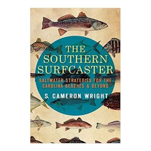 The Southern Surfcaster Saltwater Strategies for the Carolina Beaches & Beyond, By S. Cameron Wright