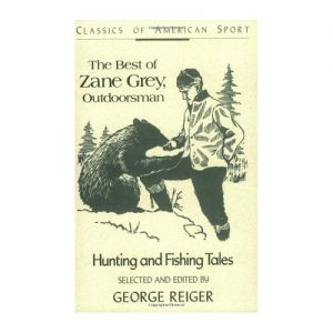 The Best of Zane Grey, Outdoorsman Hunting and Fishing Tales