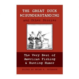 The Great Duck Misunderstanding and Other Stories The Very Best of American Fishing & Hunting Humor